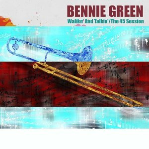 Bennie Green: Walikn' and Talkin'/The 45 Session