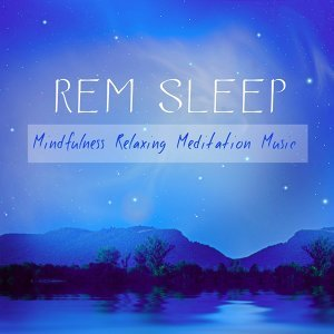 Rem Sleep: Mindfulness Relaxing Meditation Music for Insomnia Cures and Reduce Anxiety