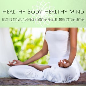 Healthy Body Healthy Mind - Reiki Healing Music and Yoga Meditation Songs for Mind Body Connection