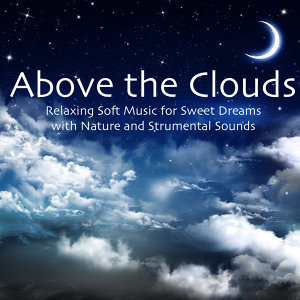 Above the Clouds: Relaxing Soft Music for Sweet Dreams with Nature and Strumental Sounds