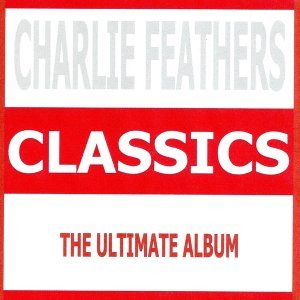 Classics - Charlie Feathers