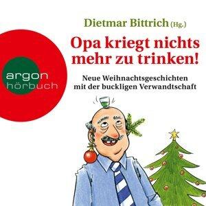 Opa kriegt nichts mehr zu trinken! - Neue Weihnachtsgeschichten mit der buckligen Verwandtschaft - Ungekürzt