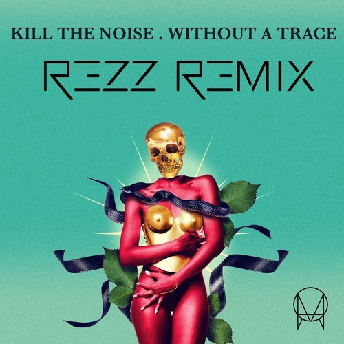 Without A Trace (feat. Stalking Gia) - Rezz Remix