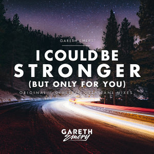 I Could Be Stronger (But Only For You)