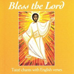 Bless the Lord - Taizé Chants With English Verses