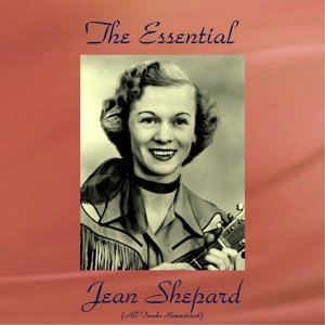 The Essential Jean Shepard - All Tracks Remastered