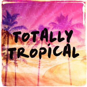 Totally Tropical - Main
