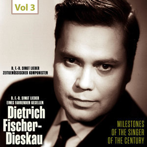 Milestones of the Singer of the Century - Dietrich Fischer-Dieskau, Vol. 3