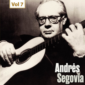 Milestones of a Guitar Legend - Andrès Segovia, Vol. 7