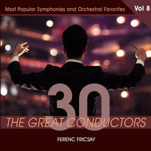 30 Great Conductors - Ferenc Fricsay, Vol. 8