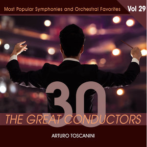 30 Great Conductors - Arturo Toscanini, Vol. 29