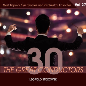 30 Great Conductors - Leopold Stokowski, Vol. 27