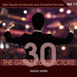 30 Great Conductors - Rudolf Kempe, Vol. 11