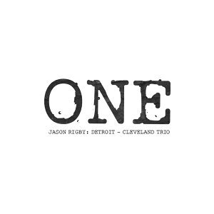 One. Jason Rigby: Detroit - Cleveland Trio
