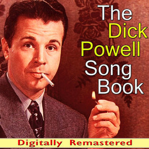The Dick Powell Song Book (Digitally Remastered)