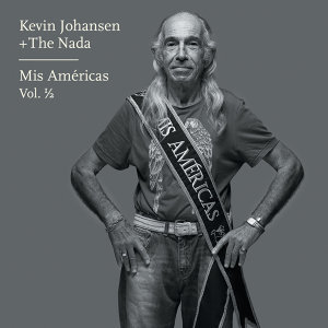 Kevin Johansen + The Nada: Mis Américas, Vol. 1/2