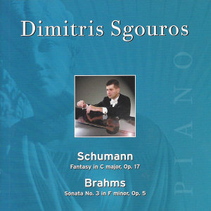 Dimitris Sgouros - Schumann: Fantasy in C Major - Brahms: Sonata No. 3 in F Minor