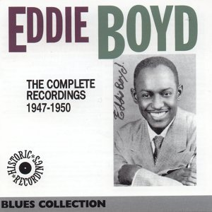 The Complete Recordings of Eddie Boyd 1947-1950 - Historic Recordings