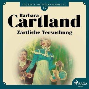 Zärtliche Versuchung - Die zeitlose Romansammlung von Barbara Cartland 12 - Ungekürzt