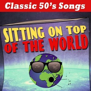 Sitting On Top Of The World - Classic 50's Songs