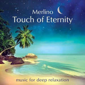 Touch of Eternity - Music for deep relaxation
