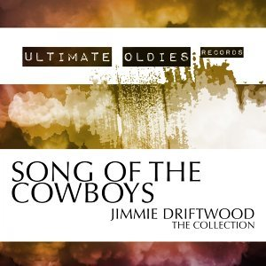 Ultimate Oldies: Song of the Cowboys - Jimmie Driftwood - The Collection