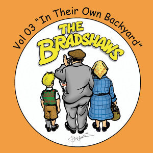 The Bradshaws Vol. 3 - In Their Own Backyard