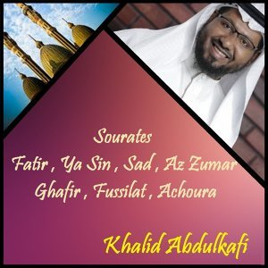 Sourates Fatir , Ya Sin , Sad , Az Zumar , Ghafir , Fussilat , Achoura - Quran