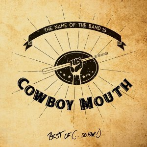 The Name of the Band Is...Cowboy Mouth: Best Of (So Far)