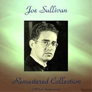 Joe Sullivan Remastered Collection - All Tracks Remastered 2016
