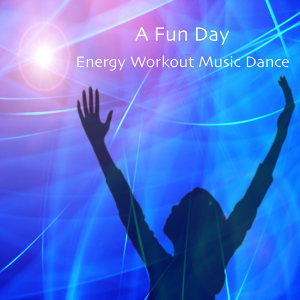 A Fun Day: Energy Workout Music Dance after Work and Study