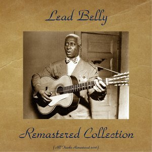 Lead Belly Remastered Collection - All Tracks Remastered 2016