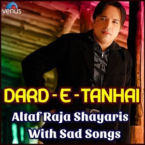 Dard-e-Tanhai - Altaf Raja Shayaris with Sad Songs