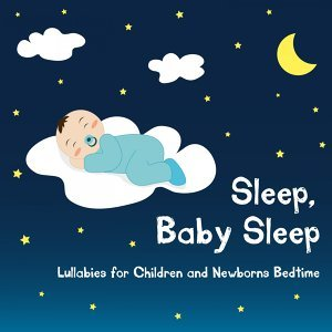 Sleep, Baby Sleep - Lullabies for Children and Newborns Bedtime