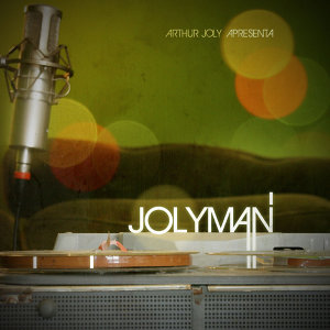 Arthur Joly Apresenta: Jolyman