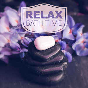 Relax Bath Time – New Age Music for Total Relaxation While Spa Treatments, Massage, Relaxing Massage, Reiki, Sauna, Spa, Nature Sounds