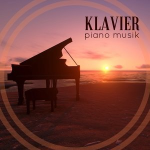 Klavier - Piano Musik und Beruhigende Klaviermusik zum Entspannen