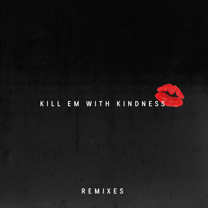 Kill Em With Kindness - Remixes