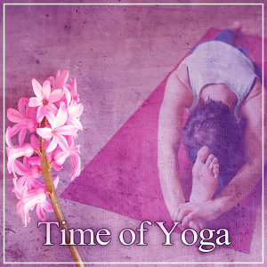 Time of Yoga – The Best Calm Sounds for Meditation, Deep Relax and Peaceful,  Pure Mind and Enjoy Yourself