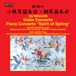 "Mingxin Du: Violin Concerto & Piano Concerto ""Spirit of Spring"""