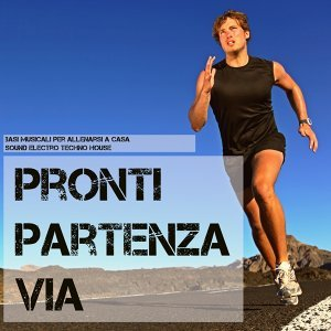 Pronti Partenza e Via - Basi Musicali per Allenarsi a Casa, Sound Electro Techno House, Workout Running Music