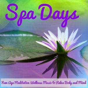 Spa Days – New Age Meditative Wellness Music to Relax Body and Mind, Instrumental Natural Sounds