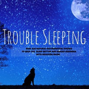 Trouble Sleeping – New Age Natural Instrumental Sounds to Help You Sleep Better and Reduce Insomnia with Relaxing Music