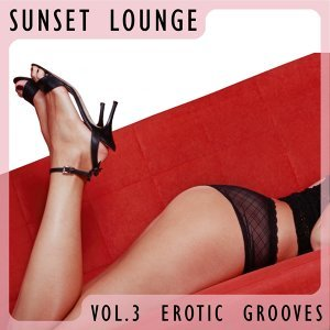 Sunset Lounge, Vol. 3 - Erotic Grooves