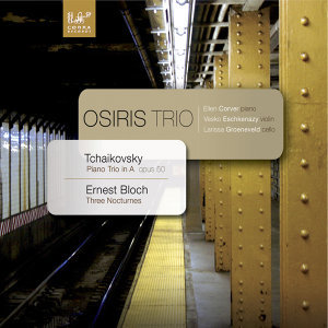 Pyotr Ilyich Tchaikowsky: Piano Trio in a Minor, Op. 50 - Ernest Bloch: Three Nocturnes for Violin, Cello and Piano