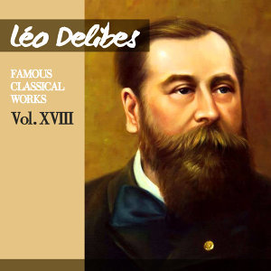 Léo Delibes: Famous Classical Works, Vol. XVIII