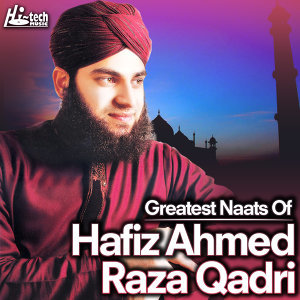 Greatest Naats of Hafiz Ahmed Raza Qadri