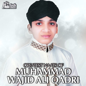Greatest Naats of Muhammad Wajid Ali Qadri
