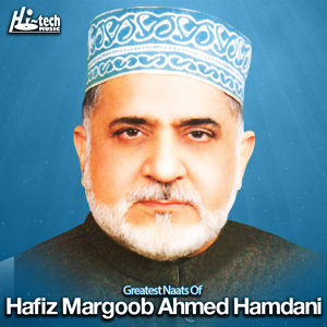 Greatest Naats of Hafiz Marghoob Ahmed Hamdani