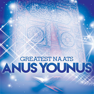 Greatest Naats of Anus Younus